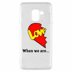 Чехол для Samsung A8 2018 Love Is...When we are
