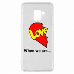 Чехол для Samsung A8+ 2018 Love Is...When we are