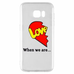 Чехол для Samsung S7 EDGE Love Is...When we are