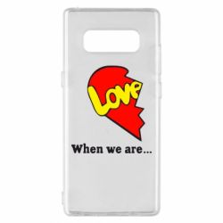 Чехол для Samsung Note 8 Love Is...When we are