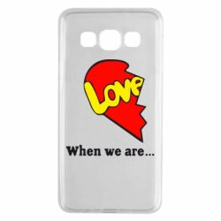 Чехол для Samsung A3 2015 Love Is...When we are