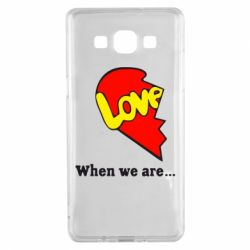 Чехол для Samsung A5 2015 Love Is...When we are