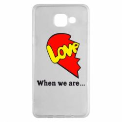 Чехол для Samsung A5 2016 Love Is...When we are