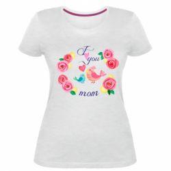 Жіноча стрейчева футболка Люблю тебе, мамо!