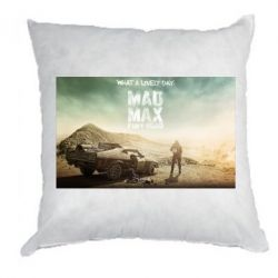 Подушка Mad Max What A Lovely Day - FatLine