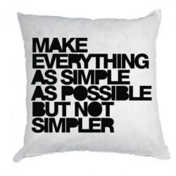 Подушка Make everything as simple as possible but not simpler