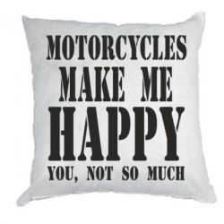 Подушка Motorcycles make me happy you not so much