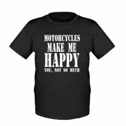 Детская футболка Motorcycles make me happy you not so much - FatLine