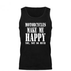 Мужская майка Motorcycles make me happy you not so much - FatLine