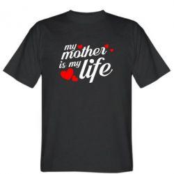 Чоловіча футболка Моя мати -  моє життя