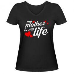 Жіноча футболка з V-подібним вирізом Моя мати -  моє життя
