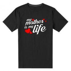 Чоловіча стрейчева футболка Моя мати -  моє життя