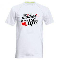 Чоловіча спортивна футболка Моя мати -  моє життя