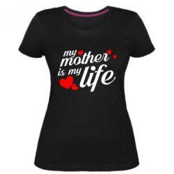 Жіноча стрейчева футболка Моя мати -  моє життя