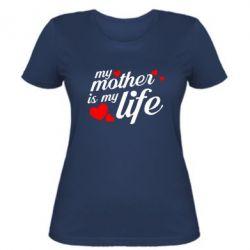 Жіноча футболка Моя мати -  моє життя