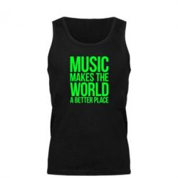 Мужская майка Music makes the world a better place - FatLine