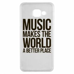 Чехол для Samsung A3 2016 Music makes the world a better place - FatLine