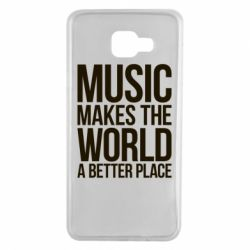 Чехол для Samsung A7 2016 Music makes the world a better place - FatLine