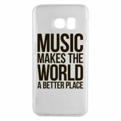 Чехол для Samsung S6 EDGE Music makes the world a better place - FatLine