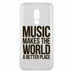 Чехол для Meizu 16 Music makes the world a better place - FatLine