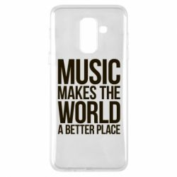 Чехол для Samsung A6+ 2018 Music makes the world a better place - FatLine