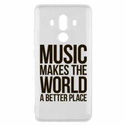 Чехол для Huawei Mate 10 Pro Music makes the world a better place - FatLine