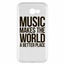Чехол для Samsung A7 2017 Music makes the world a better place - FatLine