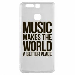 Чехол для Huawei P9 Music makes the world a better place - FatLine