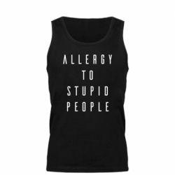 Майка чоловіча Allergy To Stupid People