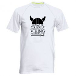 Мужская спортивная футболка Always be yourself. Unless you can be a viking - FatLine