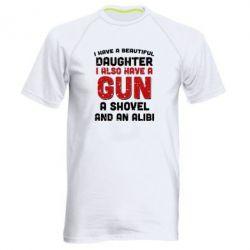 Мужская спортивная футболка I have a beautiful daughter. I also have a gun, a shovel and an alibi - FatLine