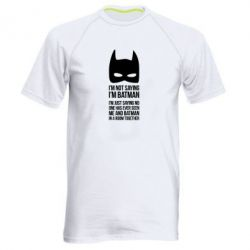Мужская спортивная футболка I'm not saying i'm batman - FatLine