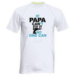 Мужская спортивная футболка If papa can't fix it, no one can