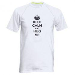 Мужская спортивная футболка KEEP CALM and HUG ME - FatLine