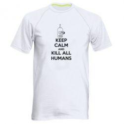 Мужская спортивная футболка KEEP CALM and KILL ALL HUMANS - FatLine