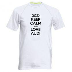 Мужская спортивная футболка Keep Calm and Love Audi - FatLine