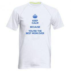 Мужская спортивная футболка KEEP CALM because you're the best mom ever - FatLine