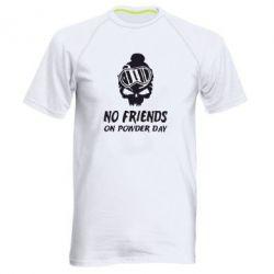 Мужская спортивная футболка No friends on powder day - FatLine