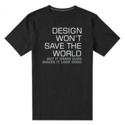 Чоловіча стрейчева футболка Design won't save the world