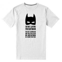 Мужская стрейчевая футболка I'm not saying i'm batman - FatLine
