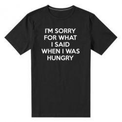 Купить Мужская Стрейчевая Футболка I'm Sorry For What I Said When I Was Hungry