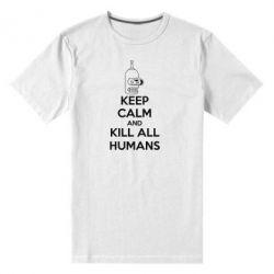 Мужская стрейчевая футболка KEEP CALM and KILL ALL HUMANS - FatLine