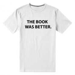 Мужская стрейчевая футболка The book was better. - FatLine