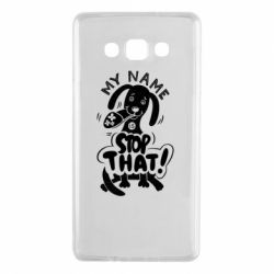 Чохол для Samsung A7 2015 My name is stop that