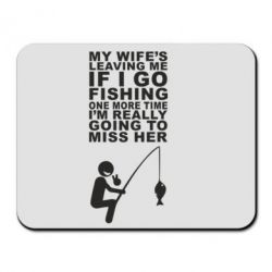 Коврик для мыши My wife leaving me if i go fishing - FatLine
