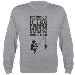 Реглан (свитшот) My wife leaving me if i go fishing - FatLine