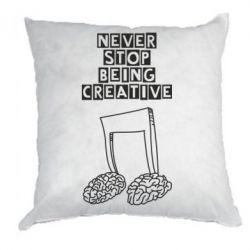 Подушка Never stop being creative - FatLine