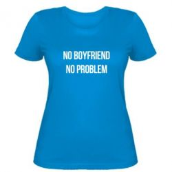 Женская футболка No boyfriend. No problem - FatLine