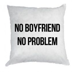 Подушка No boyfriend. No problem - FatLine