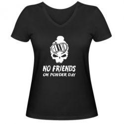Жіноча футболка з V-подібним вирізом No friends on powder day